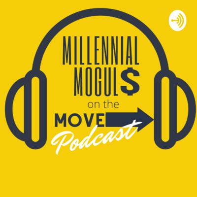 Millennial Moguls On The Move Podcast