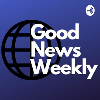 Good News Weekly with Liam and Jonathan