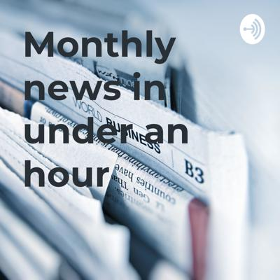 Monthly news in under an hour