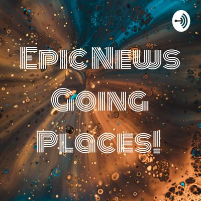 Epic News Going Places!