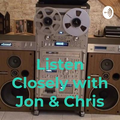 Listen Closely with Jon & Chris