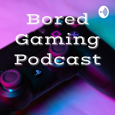 Bored Gaming Podcast