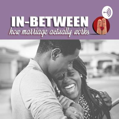 IN-BETWEEN: How Marriage Actually Works