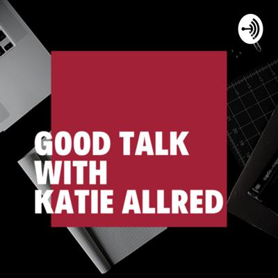 Good Talk with Katie Allred