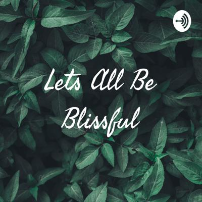 Lets All Be Blissful
