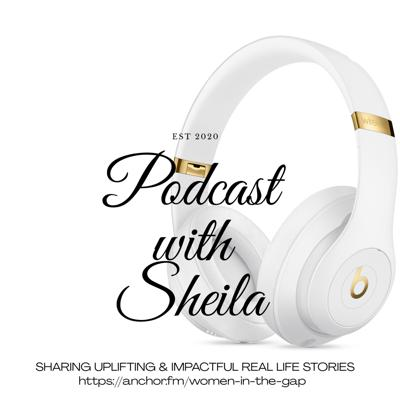 Podcast With Sheila - (Sharing Uplifting & Impactful Real Life Stories)