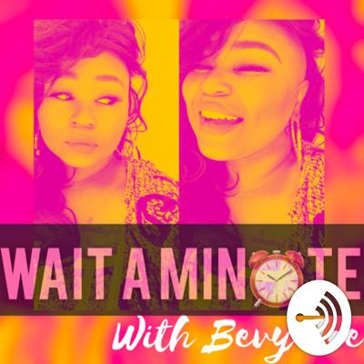 Wait A Minute With Bevy Jae