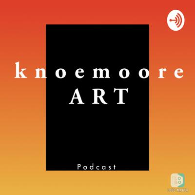 Knoemoore Art Podcast