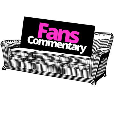 Fans Commentary