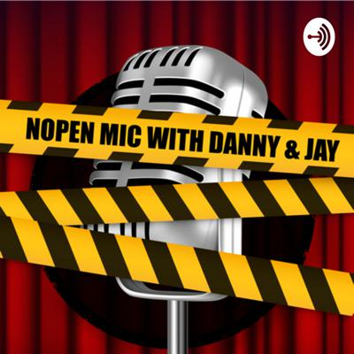 Nopen Mic with Danny and Jay