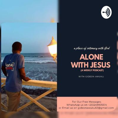 ALONE WITH JESUS (Gideon Awuku)