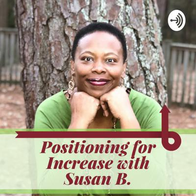 Positioning for Increase with Susan B.