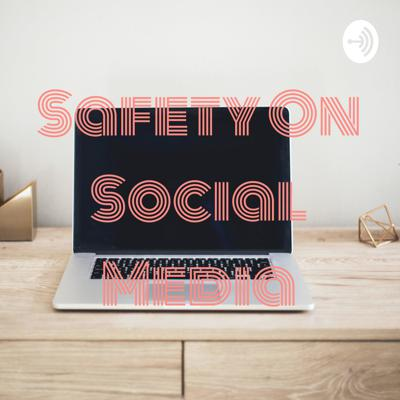 Safety On Social Media