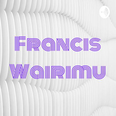 Welcome to Francis Wairimu podcast where mature conversations take place.