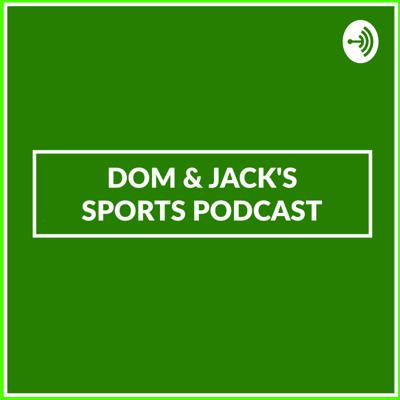 Dom and Jack's Sports Podcast