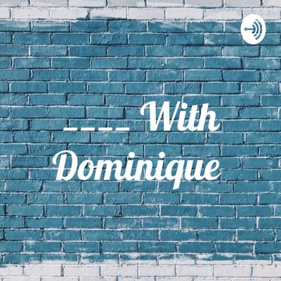 ____ With Dominique