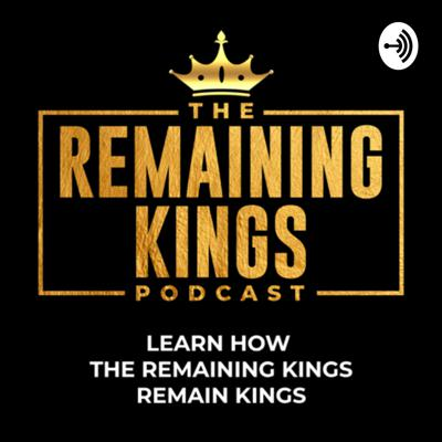 Remaining Kings Podcast