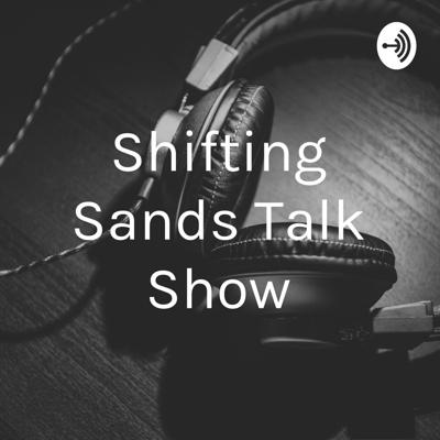 Shifting Sands Talk Show
