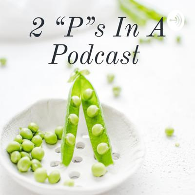 """2 """"P""""s In A Podcast"""