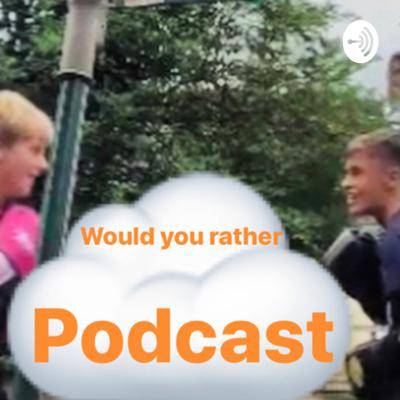 Would you rather podcast