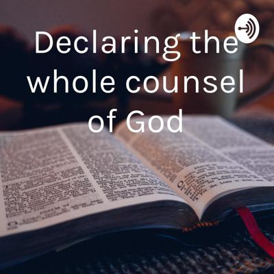 Declaring the whole counsel of God