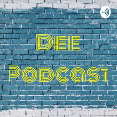 Dee Podcast