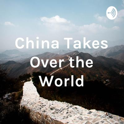 China Takes Over the World