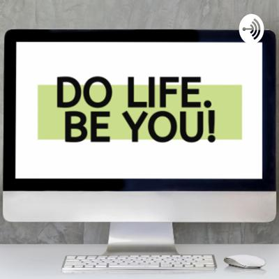 Do Life. Be You!