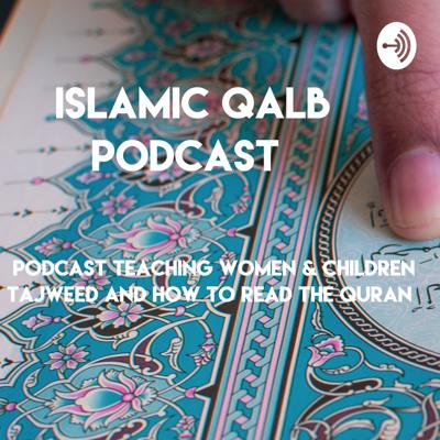 Islamic Qalb Podcast - Teaching women and children tajweed and how to read the Quran.
