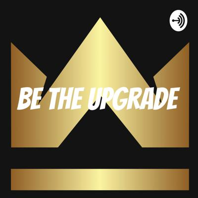 BE The Upgrade