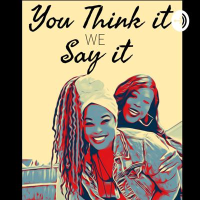 You Think It..We Say It