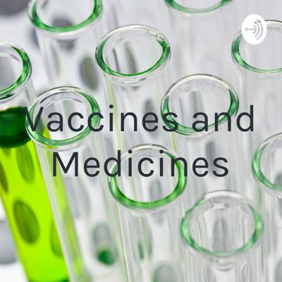 Vaccines and Medicines