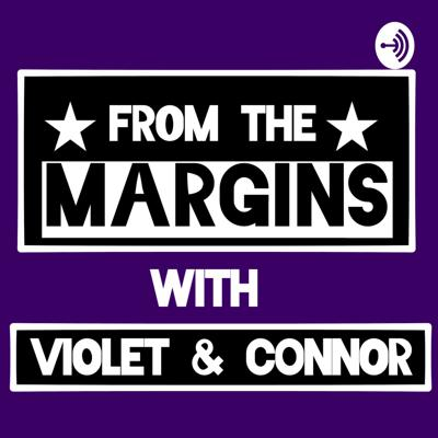 From the Margins with Violet and Connor