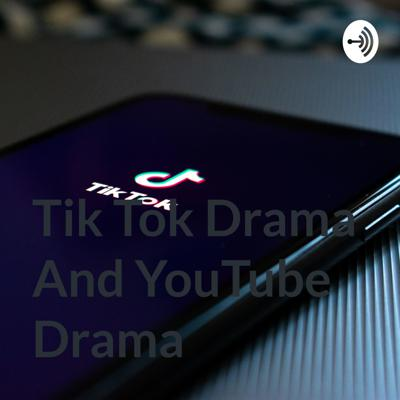 Tik Tok Drama And YouTube Drama