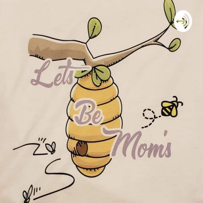 Let's Be Mom's