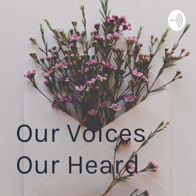 Our Voices Our Heard