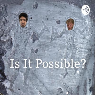 Is It Possible? An Ancient Astronaut Podcast
