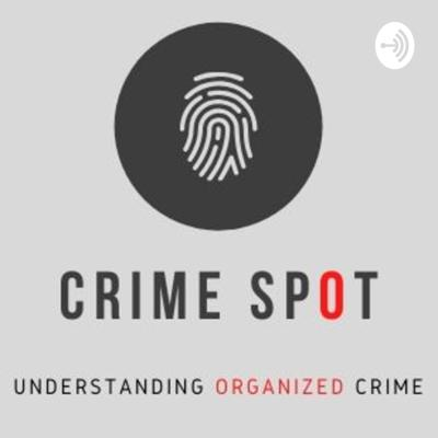 Crime Spot - Your Podcast on Organized Crime