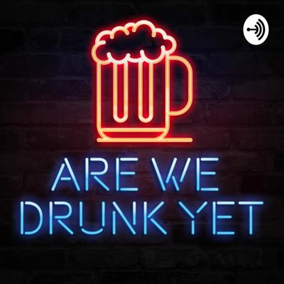 Are We Drunk Yet?