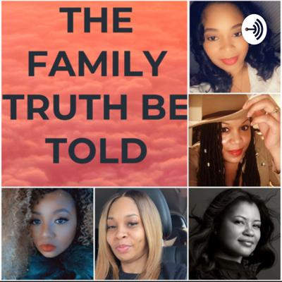 THE FAMILY TRUTH BE TOLD