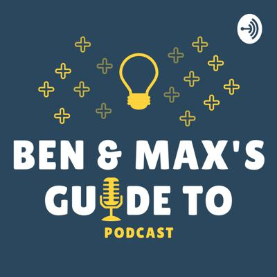 Ben and Max's Guide