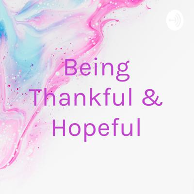 Being Thankful & Hopeful