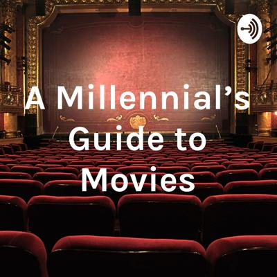 A Millennial's Guide to Movies