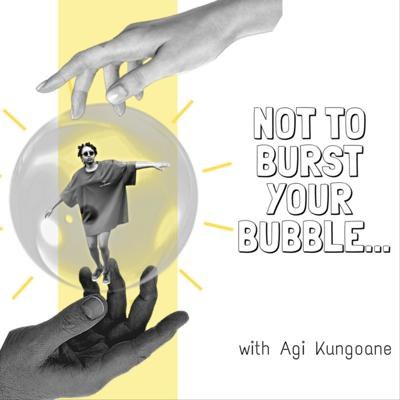 NOT TO BURST YOUR BUBBLE...