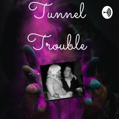 Tunnel Trouble