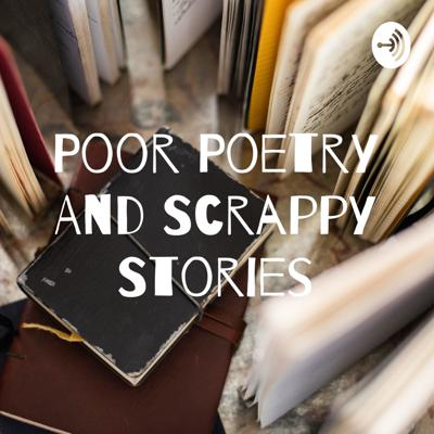 Poor Poetry And Scrappy Stories