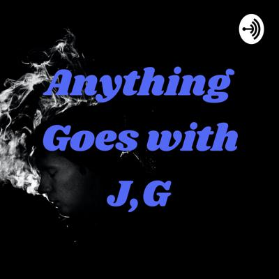 Anything Goes with J,G