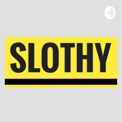 Welcome to the SLOTHY podcast, where amazing things happen, we will be focusing on life in General. Anything that matters or doesn't matter we will talk about it.