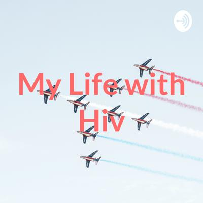 My Life with Hiv