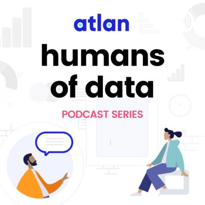 Humans of Data Podcast by Atlan